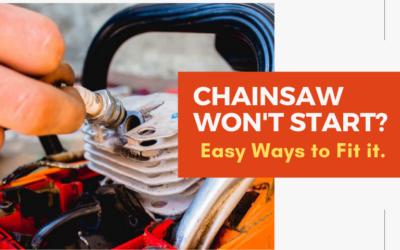 Chainsaw Won't Start – Easy Ways To Fix It
